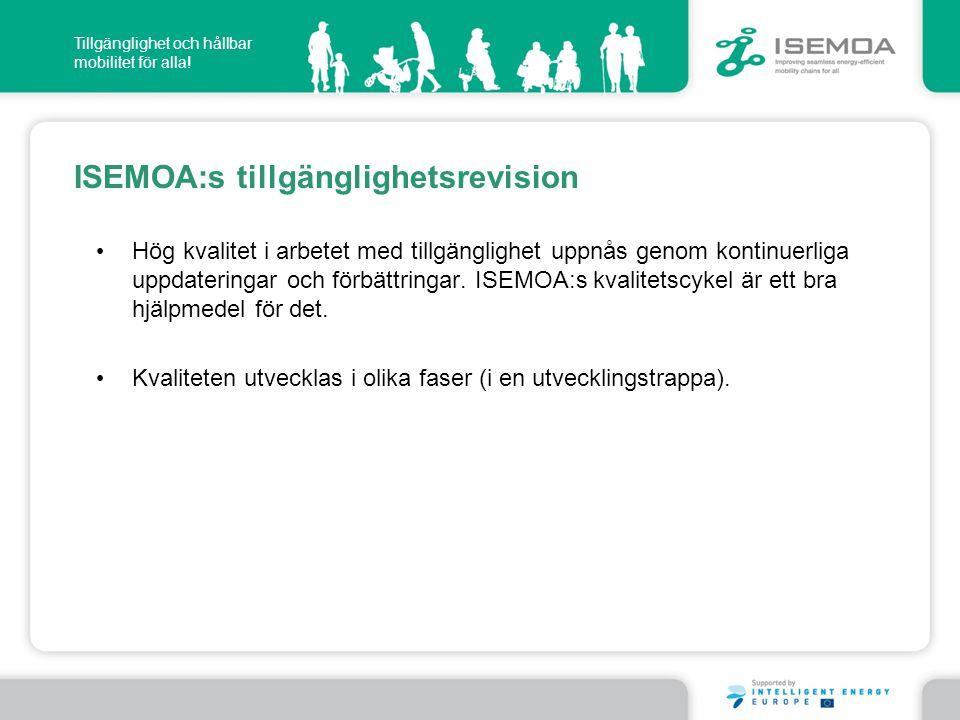Tillgänglighet och hållbar mobilitet för alla! ISEMOA:s tillgänglighetsrevision • Hög kvalitet i arbetet med tillgänglighet uppnås genom kontinuerliga