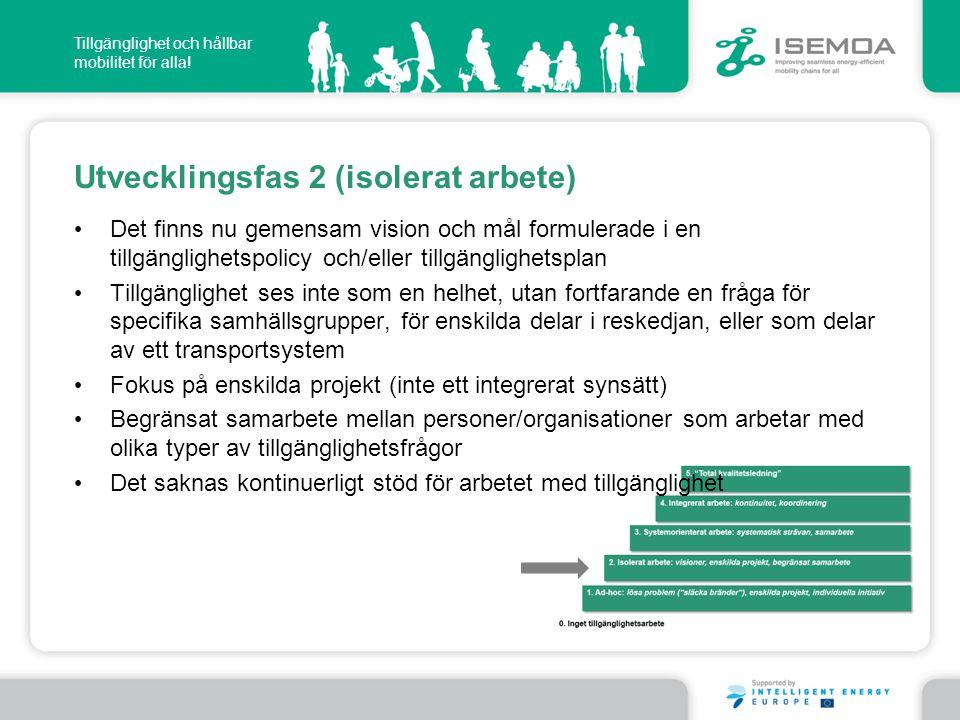 Tillgänglighet och hållbar mobilitet för alla! Utvecklingsfas 2 (isolerat arbete) • Det finns nu gemensam vision och mål formulerade i en tillgängligh