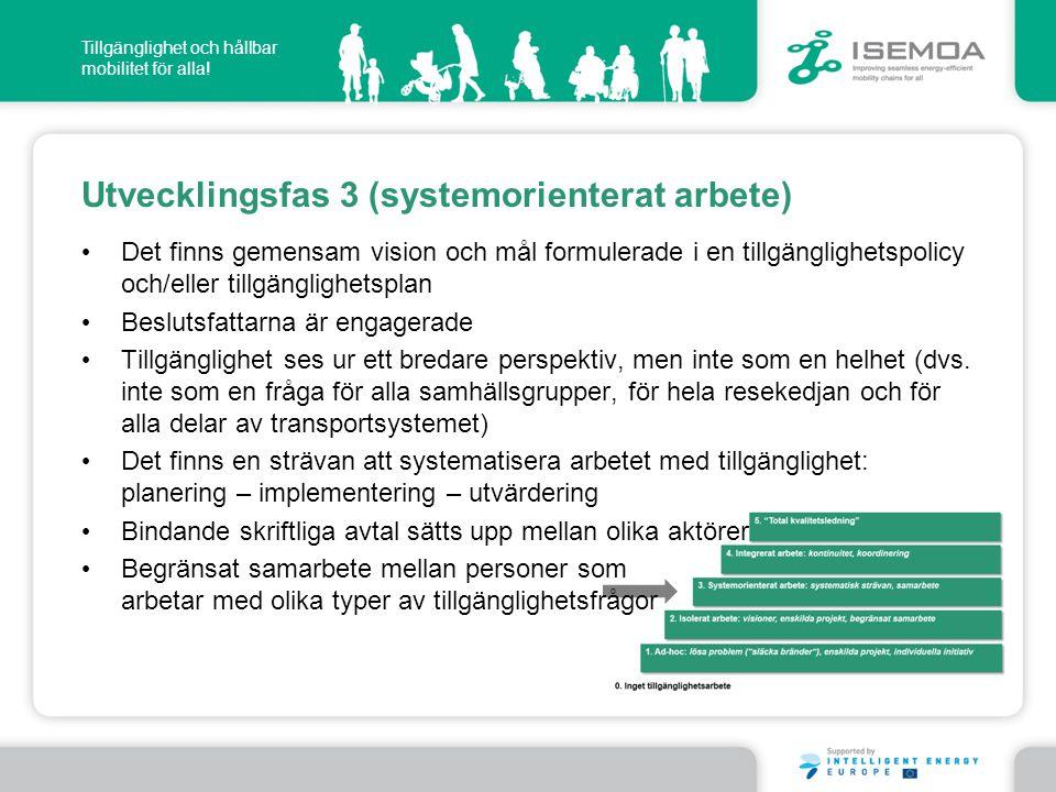 Tillgänglighet och hållbar mobilitet för alla! Utvecklingsfas 3 (systemorienterat arbete) • Det finns gemensam vision och mål formulerade i en tillgän