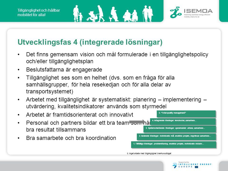 Tillgänglighet och hållbar mobilitet för alla! Utvecklingsfas 4 (integrerade lösningar) • Det finns gemensam vision och mål formulerade i en tillgängl