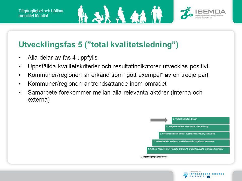"""Tillgänglighet och hållbar mobilitet för alla! Utvecklingsfas 5 (""""total kvalitetsledning"""") • Alla delar av fas 4 uppfylls • Uppställda kvalitetskriter"""