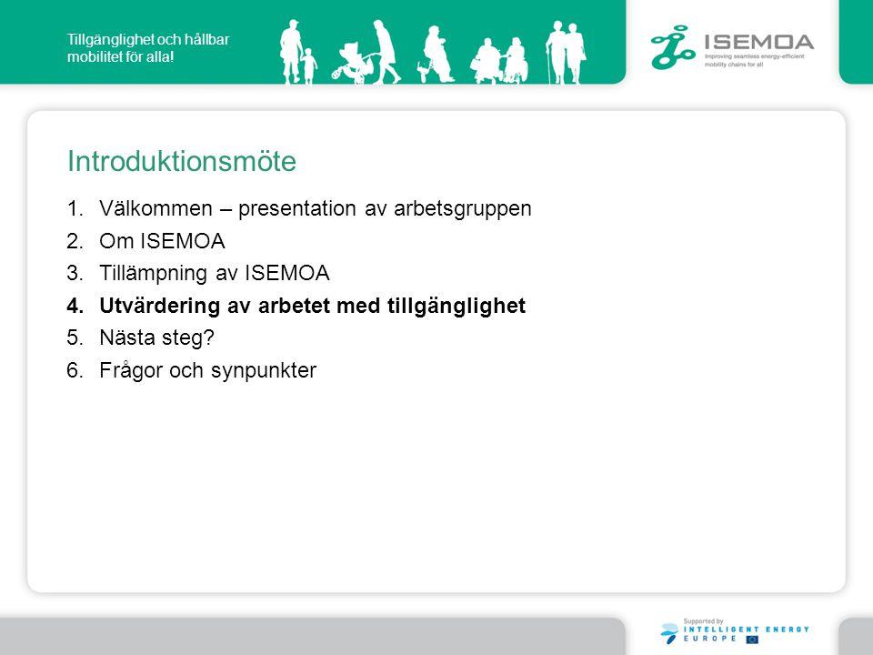 Tillgänglighet och hållbar mobilitet för alla! Introduktionsmöte 1.Välkommen – presentation av arbetsgruppen 2.Om ISEMOA 3.Tillämpning av ISEMOA 4.Utv
