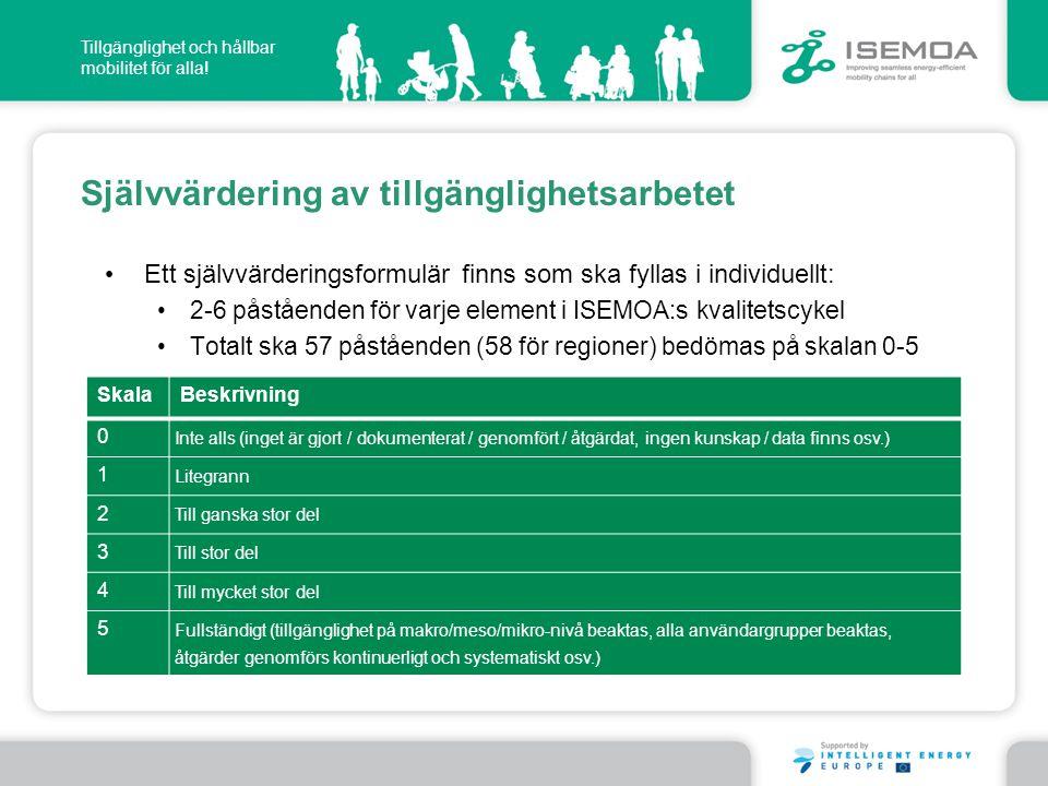 Tillgänglighet och hållbar mobilitet för alla! Självvärdering av tillgänglighetsarbetet • Ett självvärderingsformulär finns som ska fyllas i individue
