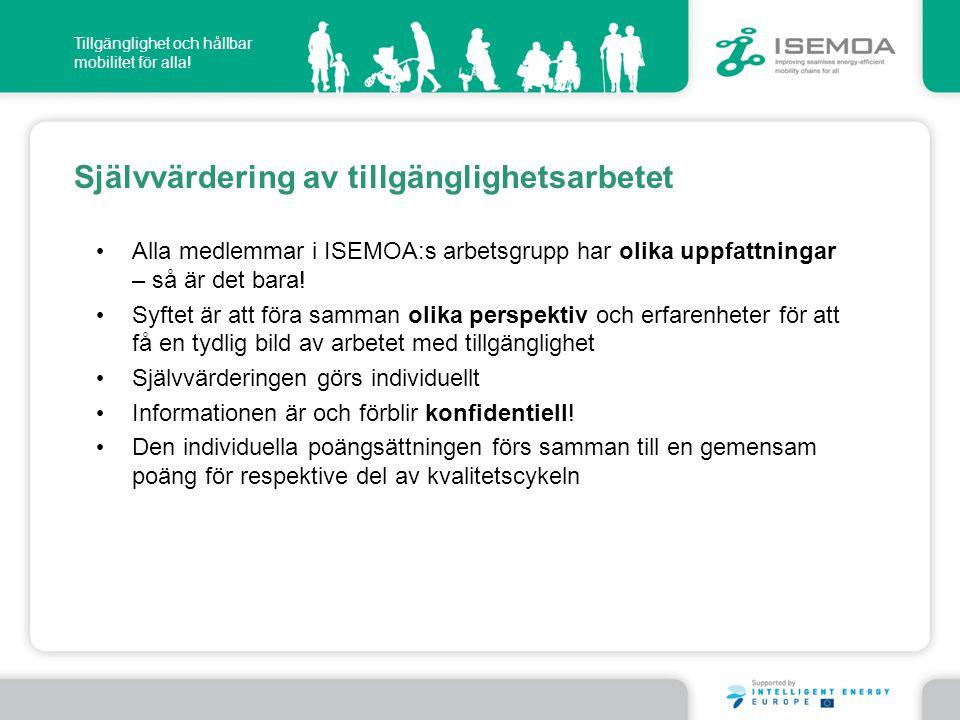 Tillgänglighet och hållbar mobilitet för alla! Självvärdering av tillgänglighetsarbetet • Alla medlemmar i ISEMOA:s arbetsgrupp har olika uppfattninga