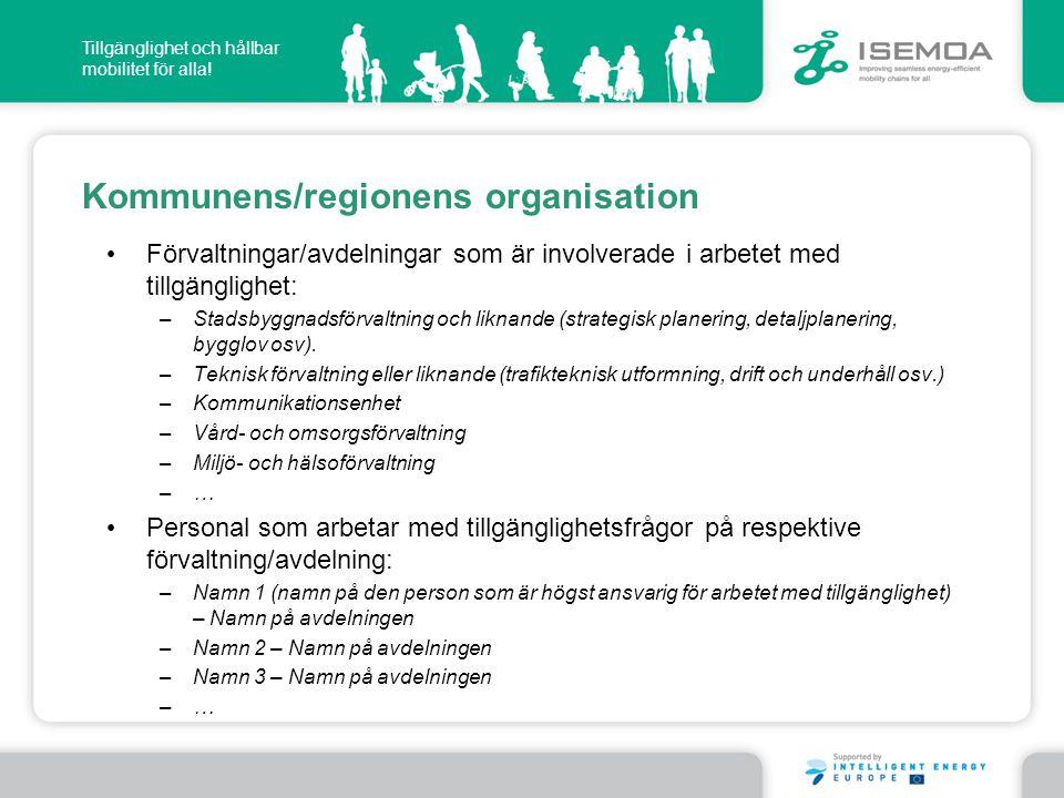Tillgänglighet och hållbar mobilitet för alla! Kommunens/regionens organisation • Förvaltningar/avdelningar som är involverade i arbetet med tillgängl