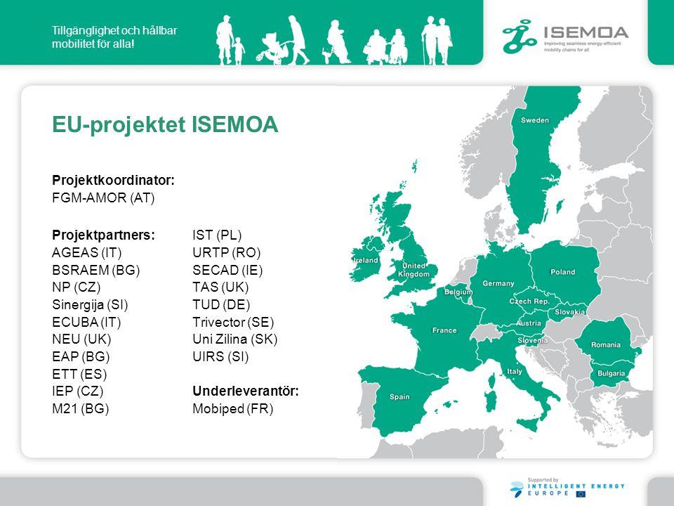 Tillgänglighet och hållbar mobilitet för alla! EU-projektet ISEMOA IST (PL) URTP (RO) SECAD (IE) TAS (UK) TUD (DE) Trivector (SE) Uni Zilina (SK) UIRS