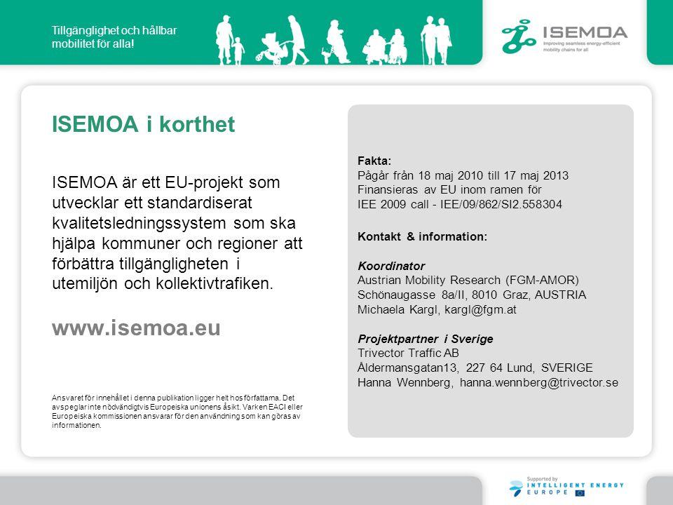 Tillgänglighet och hållbar mobilitet för alla! Fakta: Pågår från 18 maj 2010 till 17 maj 2013 Finansieras av EU inom ramen för IEE 2009 call - IEE/09/