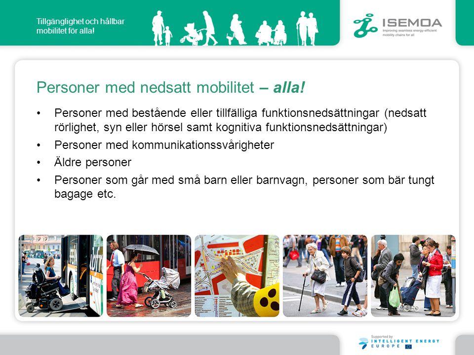 Tillgänglighet och hållbar mobilitet för alla! Personer med nedsatt mobilitet – alla! • Personer med bestående eller tillfälliga funktionsnedsättninga