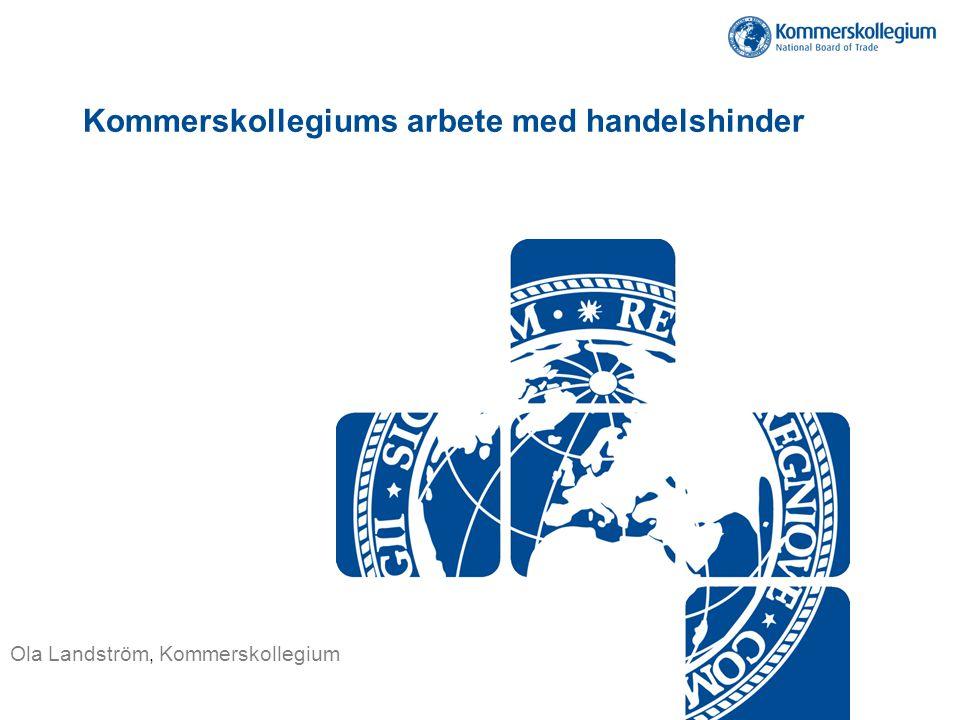 Kommerskollegiums arbete med handelshinder Ola Landström, Kommerskollegium