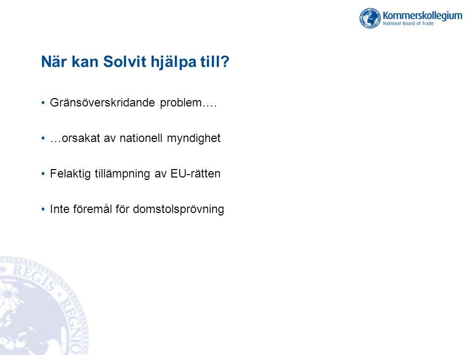 När kan Solvit hjälpa till? •Gränsöverskridande problem…. •…orsakat av nationell myndighet •Felaktig tillämpning av EU-rätten •Inte föremål för domsto