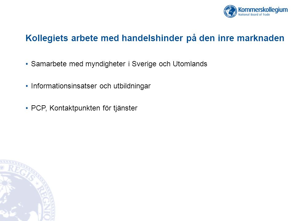 Kollegiets arbete med handelshinder på den inre marknaden •Samarbete med myndigheter i Sverige och Utomlands •Informationsinsatser och utbildningar •P