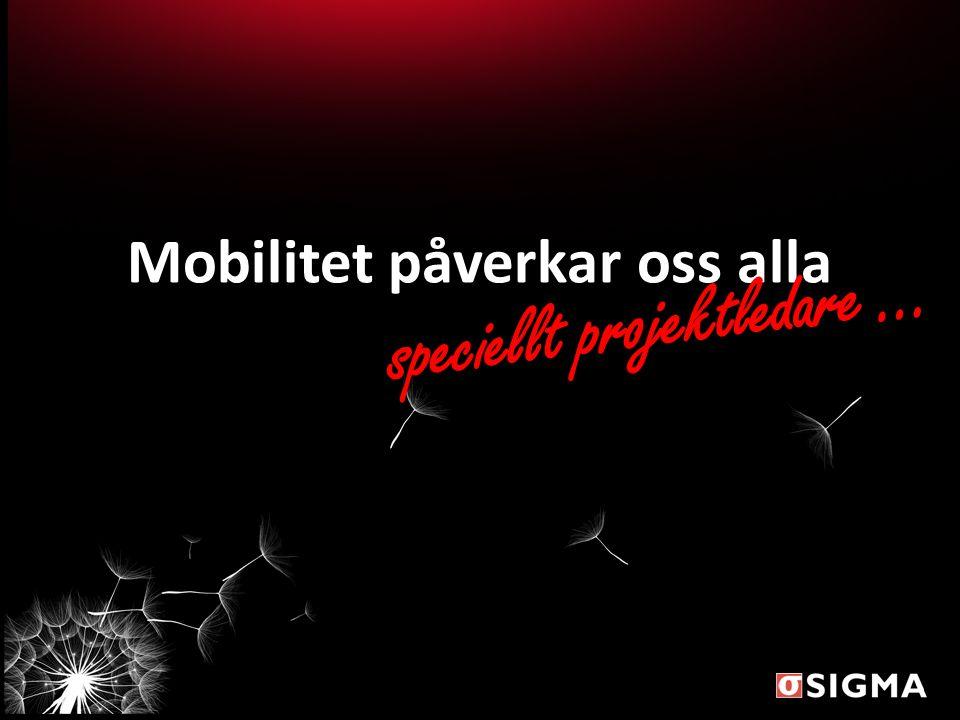 Mobilitet påverkar oss alla speciellt projektledare …