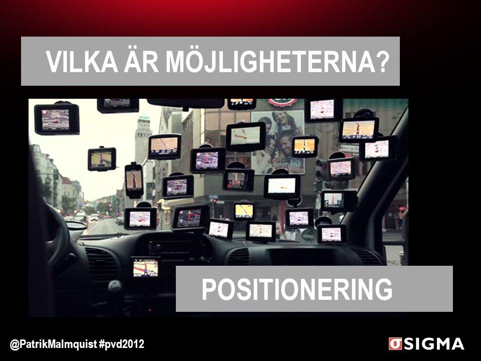 VILKA ÄR MÖJLIGHETERNA? POSITIONERING @PatrikMalmquist #pvd2012