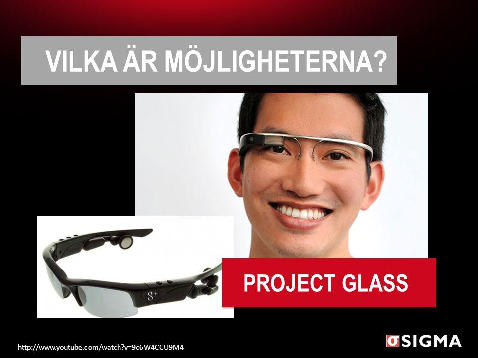 VILKA ÄR MÖJLIGHETERNA? http://www.youtube.com/watch?v=9c6W4CCU9M4 PROJECT GLASS