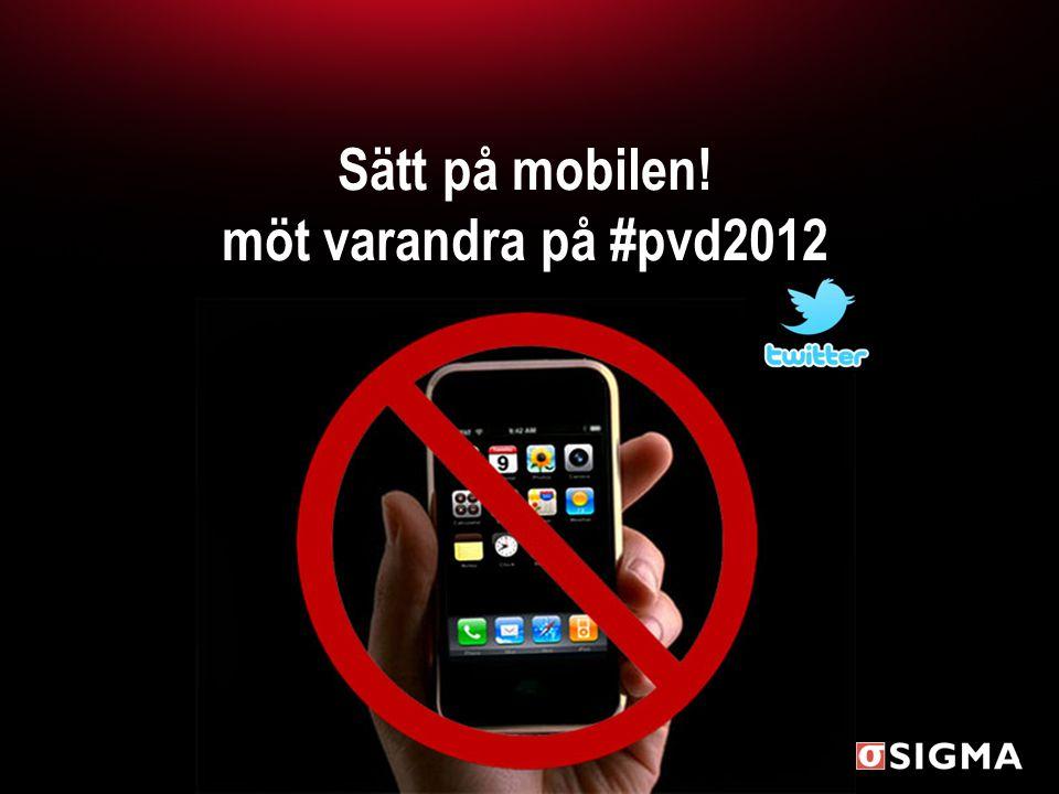 Sätt på mobilen! möt varandra på #pvd2012