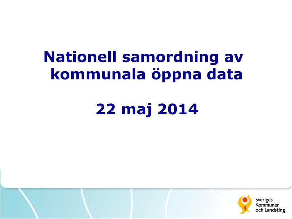 Nationell samordning av kommunala öppna data 22 maj 2014