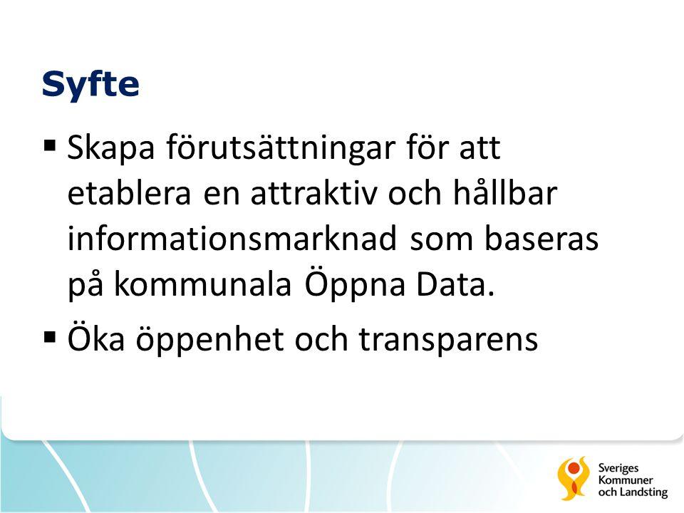 Syfte  Skapa förutsättningar för att etablera en attraktiv och hållbar informationsmarknad som baseras på kommunala Öppna Data.  Öka öppenhet och tr