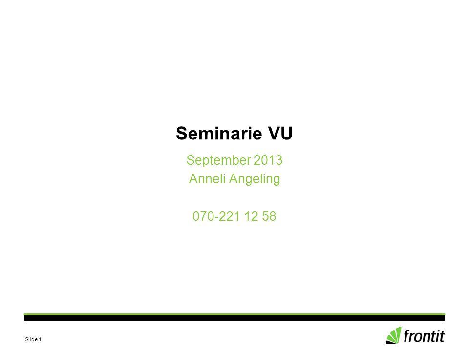 Slide 1 Seminarie VU September 2013 Anneli Angeling 070-221 12 58