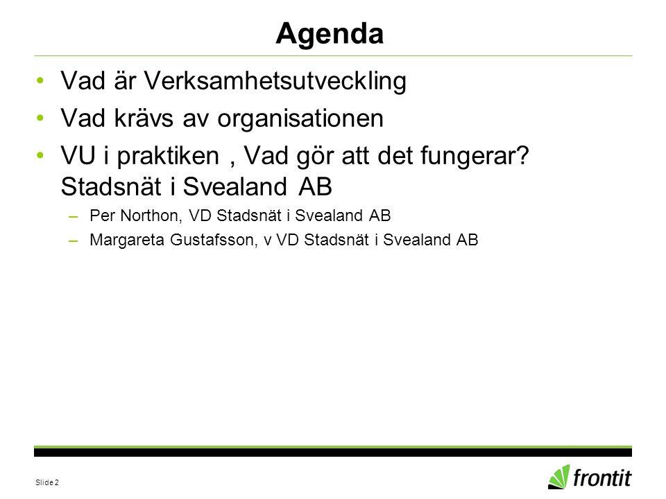 Slide 2 Agenda •Vad är Verksamhetsutveckling •Vad krävs av organisationen •VU i praktiken, Vad gör att det fungerar? Stadsnät i Svealand AB –Per North