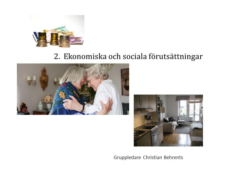 2. Ekonomiska och sociala förutsättningar Gruppledare Christian Behrents