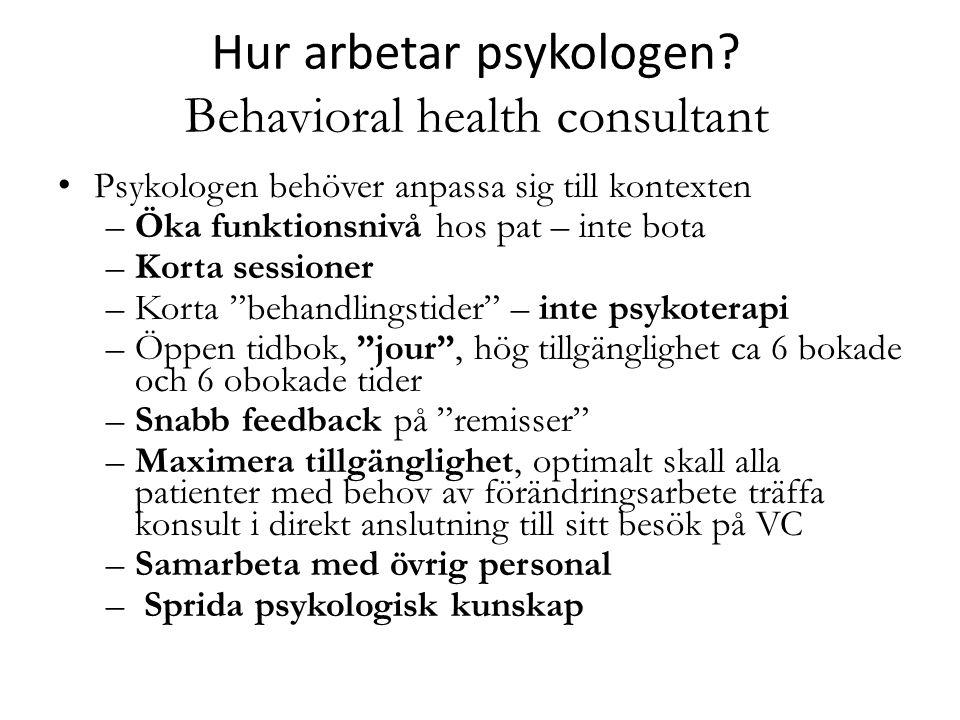 Hur arbetar psykologen? Behavioral health consultant • Psykologen behöver anpassa sig till kontexten –Öka funktionsnivå hos pat – inte bota –Korta ses