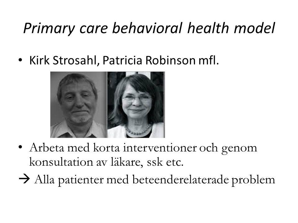 Primary care behavioral health model • Kirk Strosahl, Patricia Robinson mfl. • Arbeta med korta interventioner och genom konsultation av läkare, ssk e
