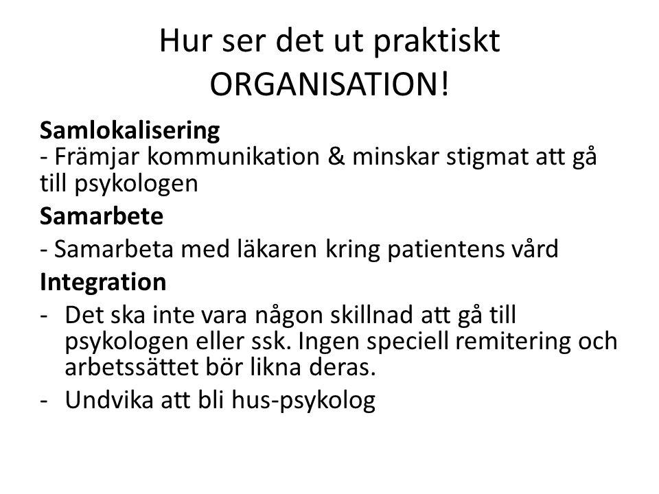 Hur ser det ut praktiskt ORGANISATION! Samlokalisering - Främjar kommunikation & minskar stigmat att gå till psykologen Samarbete - Samarbeta med läka