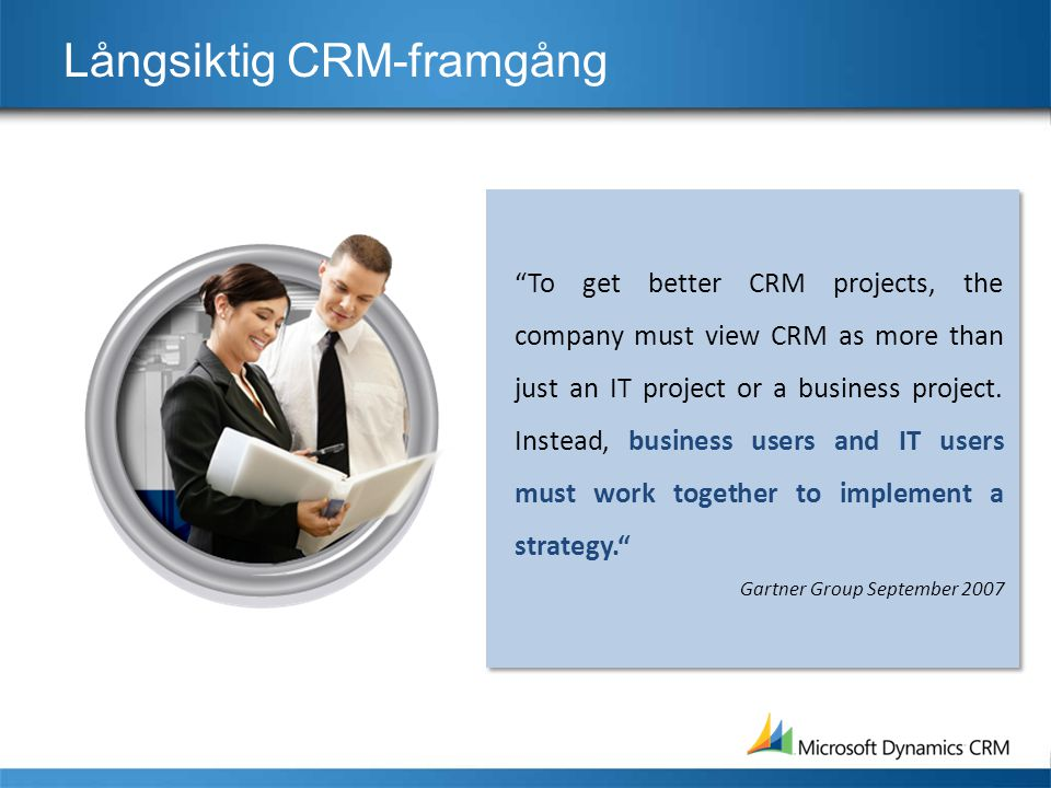 # 4 – Enterprise CRM on time and under budget Streamlined Installation, Simplified Administration •Customer Requirement: –Focus on the business, not on deploying and maintaining CRM –Utilization of IT resources as a strategic business advantage, not buried in systems maintenance and change management •Business Value –Fast deployment time to value –Low total cost of ownership –Rapid change management •Key Functionality in 4.0 –System Center Essentials integration, SMS Deployment, Roaming Profiles, Self-healing Installer, Automated Outlook Diagnostic tool, Email Router Easy Configuration, Add Users Wizard, Portable Role Based Setup, Improved Administration Panel, Environmental Diagnostics, Deployment Administrator and Manager, System Tracing Logging & Monitoring, No-VPN Remote Access