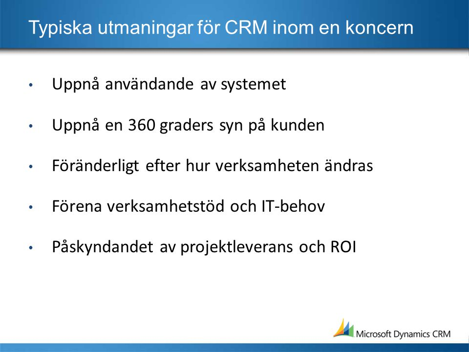 Sett från Industrins sida A CRM system must be flexible to adjust as a company s business model and processes change.