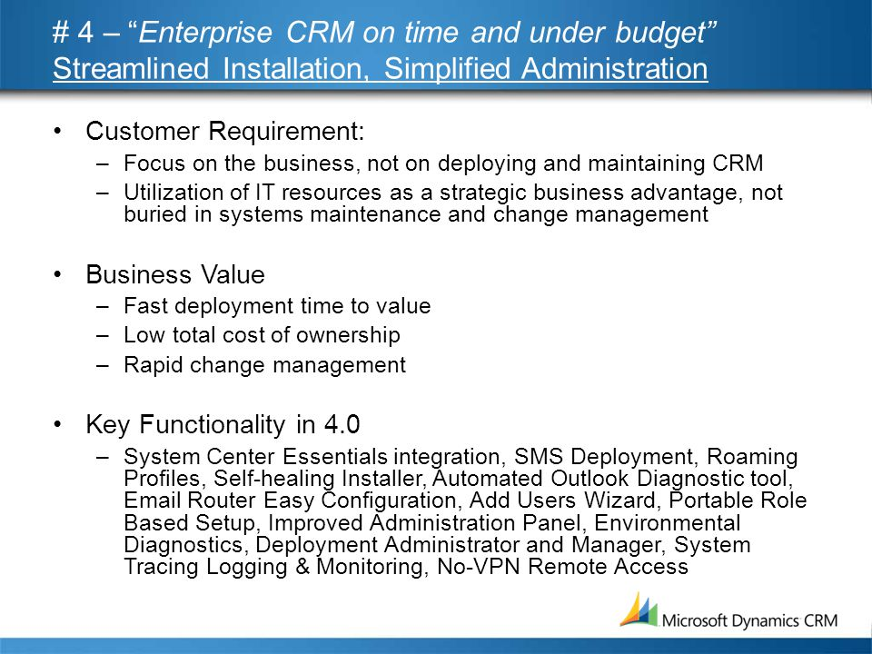 """# 4 – """"Enterprise CRM on time and under budget"""" Streamlined Installation, Simplified Administration •Customer Requirement: –Focus on the business, not"""