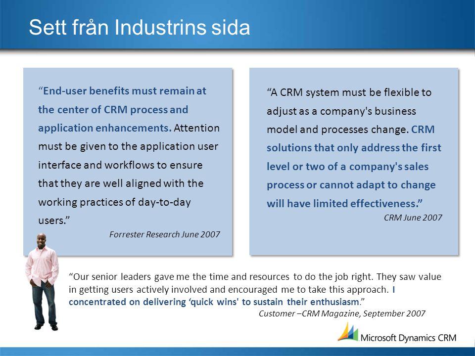 Förändra spelplanen för CRM inom en koncern Få användarna att fokusera på kunderna, inte på CRM Anpassa systemet direkt mot verksamheten Leverera snabba vinster för verksamhet och IT