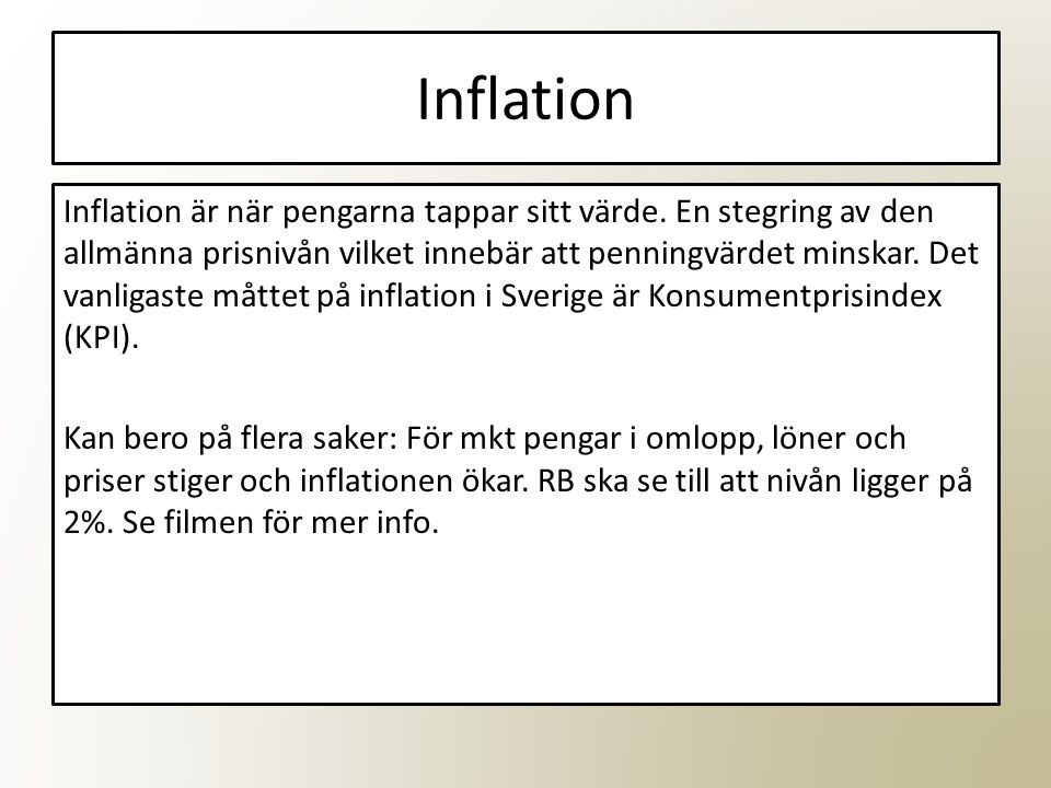 Inflation Inflation är när pengarna tappar sitt värde.