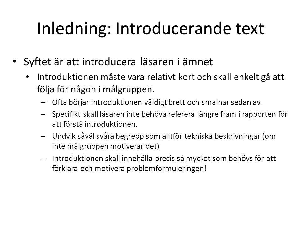 Inledning: Introducerande text • Syftet är att introducera läsaren i ämnet • Introduktionen måste vara relativt kort och skall enkelt gå att följa för