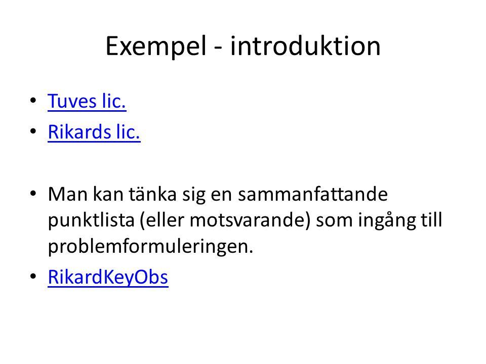 Exempel - introduktion • Tuves lic. Tuves lic. • Rikards lic. Rikards lic. • Man kan tänka sig en sammanfattande punktlista (eller motsvarande) som in