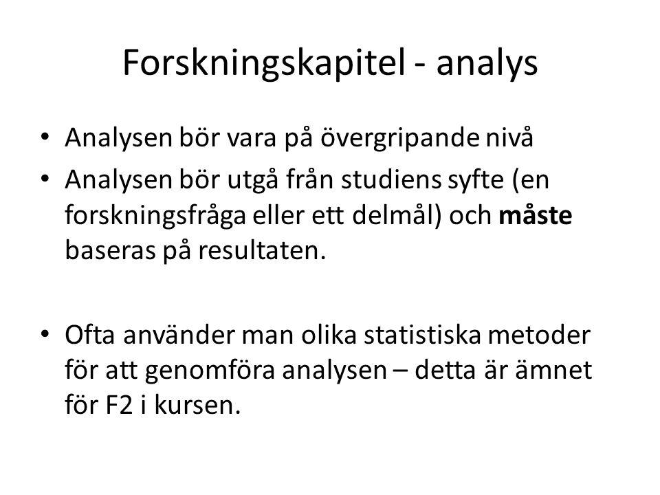 Forskningskapitel - analys • Analysen bör vara på övergripande nivå • Analysen bör utgå från studiens syfte (en forskningsfråga eller ett delmål) och