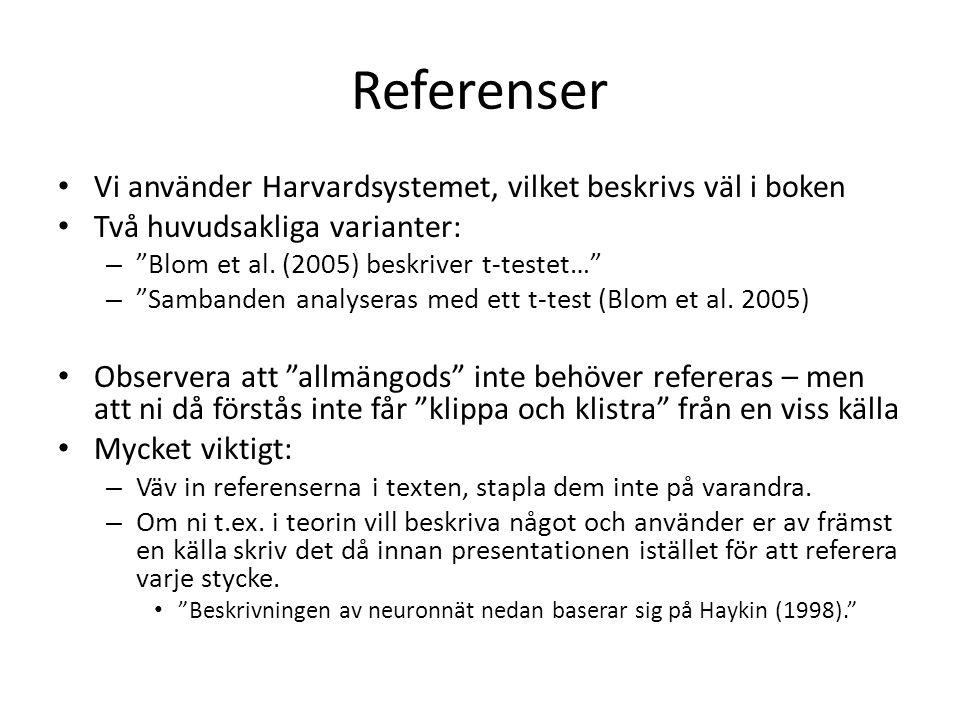 """Referenser • Vi använder Harvardsystemet, vilket beskrivs väl i boken • Två huvudsakliga varianter: – """"Blom et al. (2005) beskriver t-testet…"""" – """"Samb"""