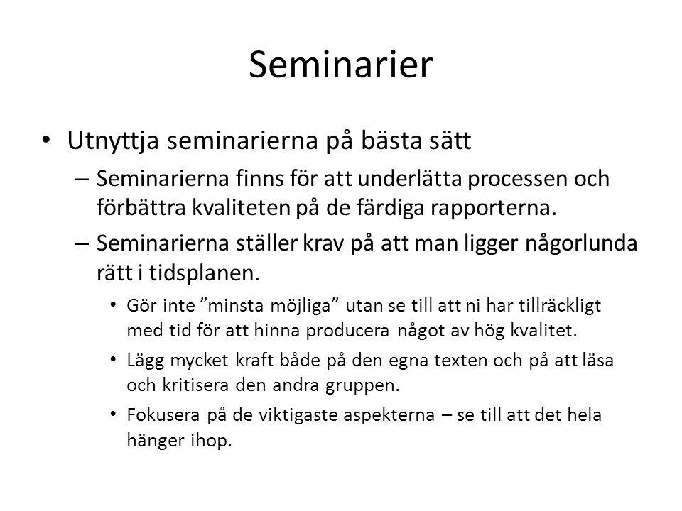 Seminarier • Utnyttja seminarierna på bästa sätt – Seminarierna finns för att underlätta processen och förbättra kvaliteten på de färdiga rapporterna.