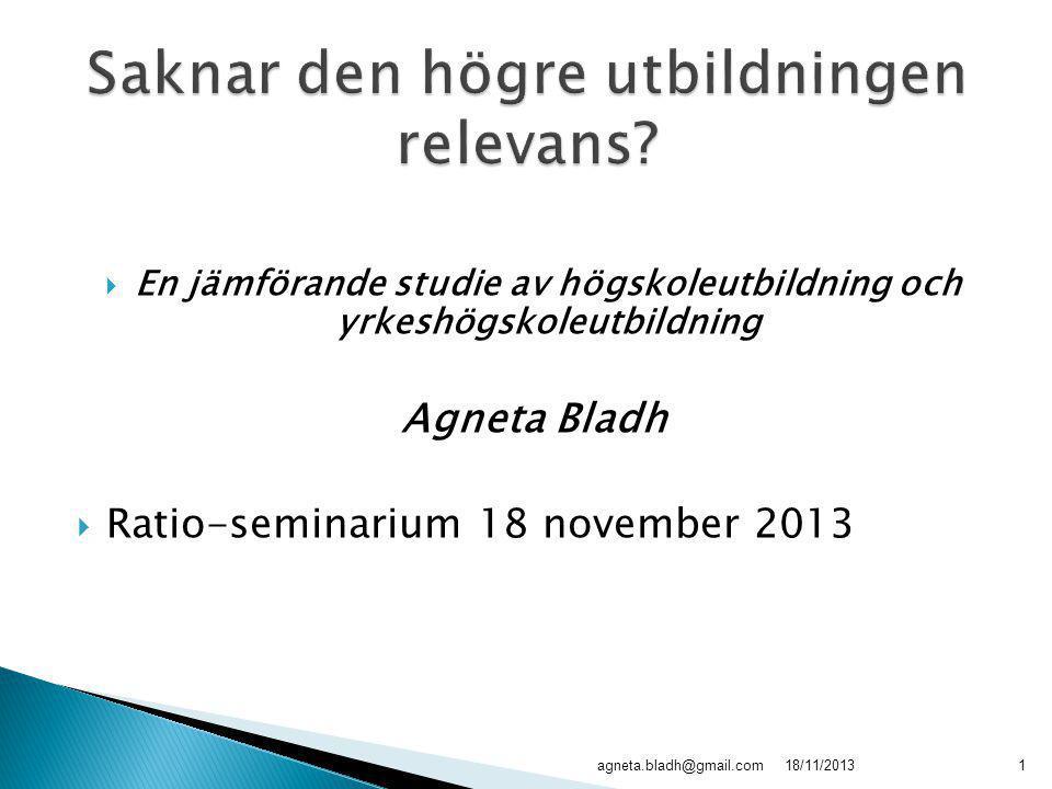 agneta.bladh@gmail.com  En jämförande studie av högskoleutbildning och yrkeshögskoleutbildning Agneta Bladh  Ratio-seminarium 18 november 2013 118/1