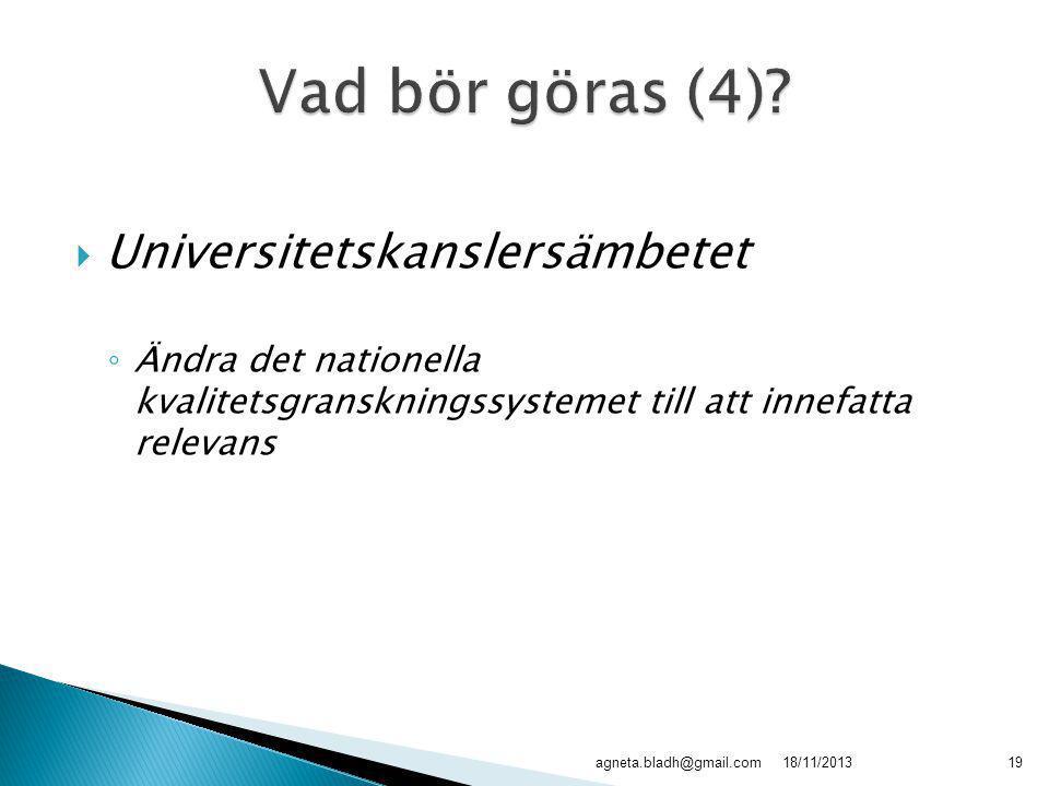  Universitetskanslersämbetet ◦ Ändra det nationella kvalitetsgranskningssystemet till att innefatta relevans 18/11/2013agneta.bladh@gmail.com19