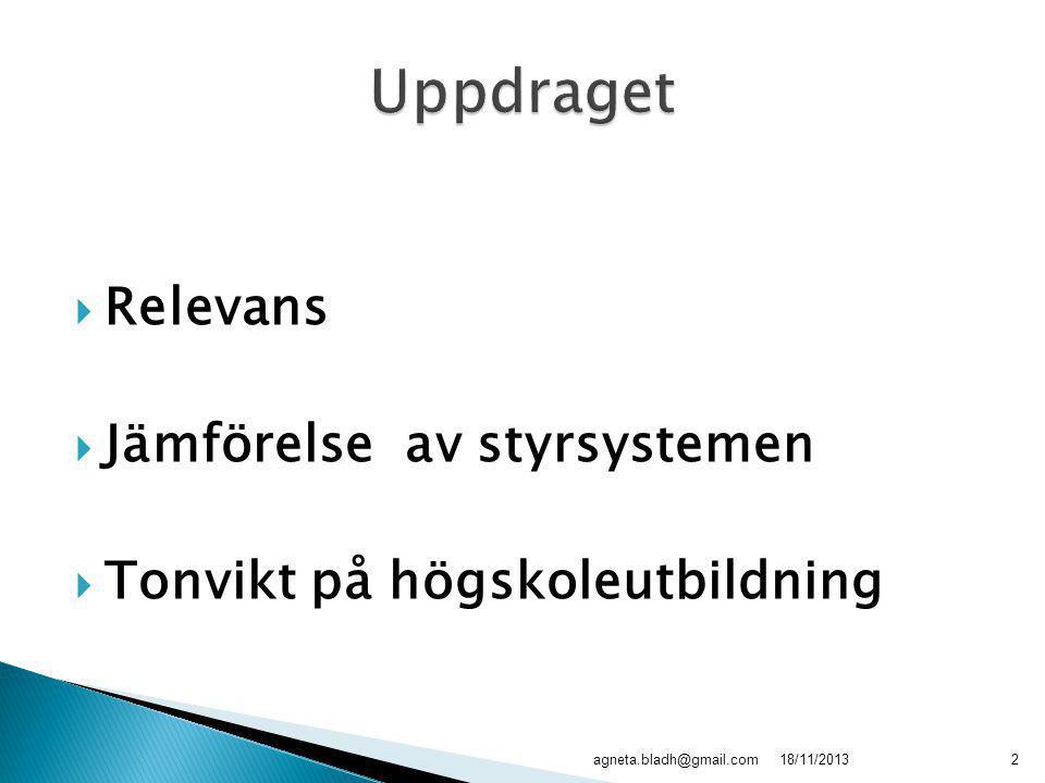  Relevans  Jämförelse av styrsystemen  Tonvikt på högskoleutbildning 18/11/2013agneta.bladh@gmail.com2