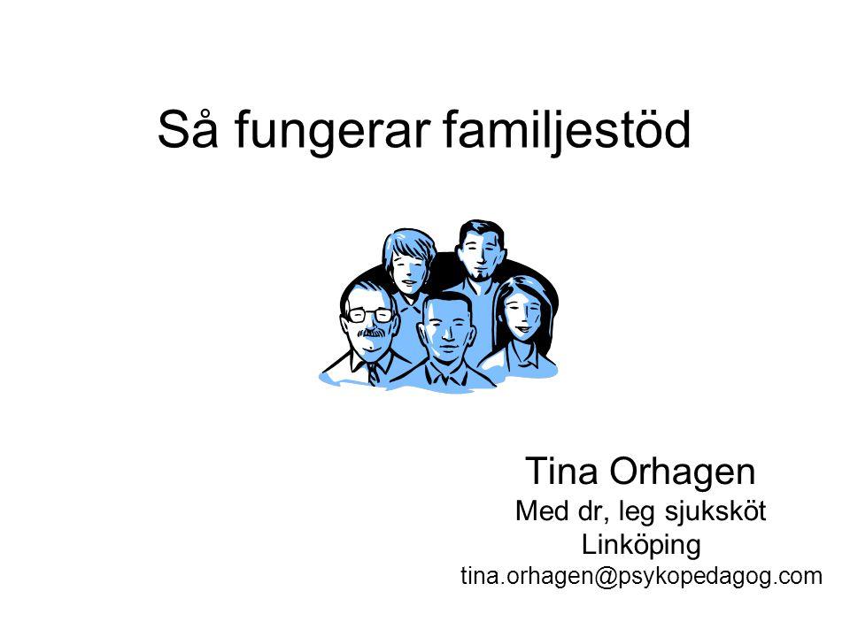 Så fungerar familjestöd Tina Orhagen Med dr, leg sjuksköt Linköping tina.orhagen@psykopedagog.com