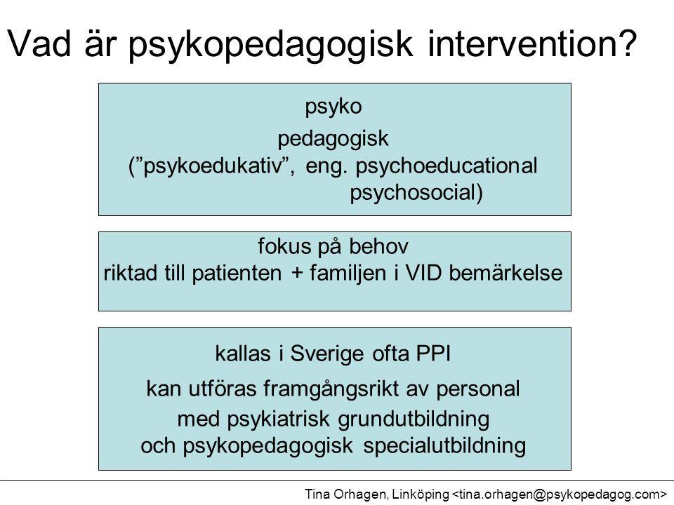 """Vad är psykopedagogisk intervention? psyko pedagogisk (""""psykoedukativ"""", eng. psychoeducational psychosocial) fokus på behov riktad till patienten + fa"""