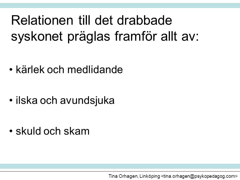 Relationen till det drabbade syskonet präglas framför allt av: • kärlek och medlidande • ilska och avundsjuka • skuld och skam Tina Orhagen, Linköping