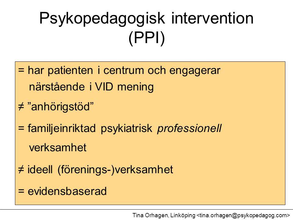 """Psykopedagogisk intervention (PPI) = har patienten i centrum och engagerar närstående i VID mening ≠ """"anhörigstöd"""" = familjeinriktad psykiatrisk profe"""