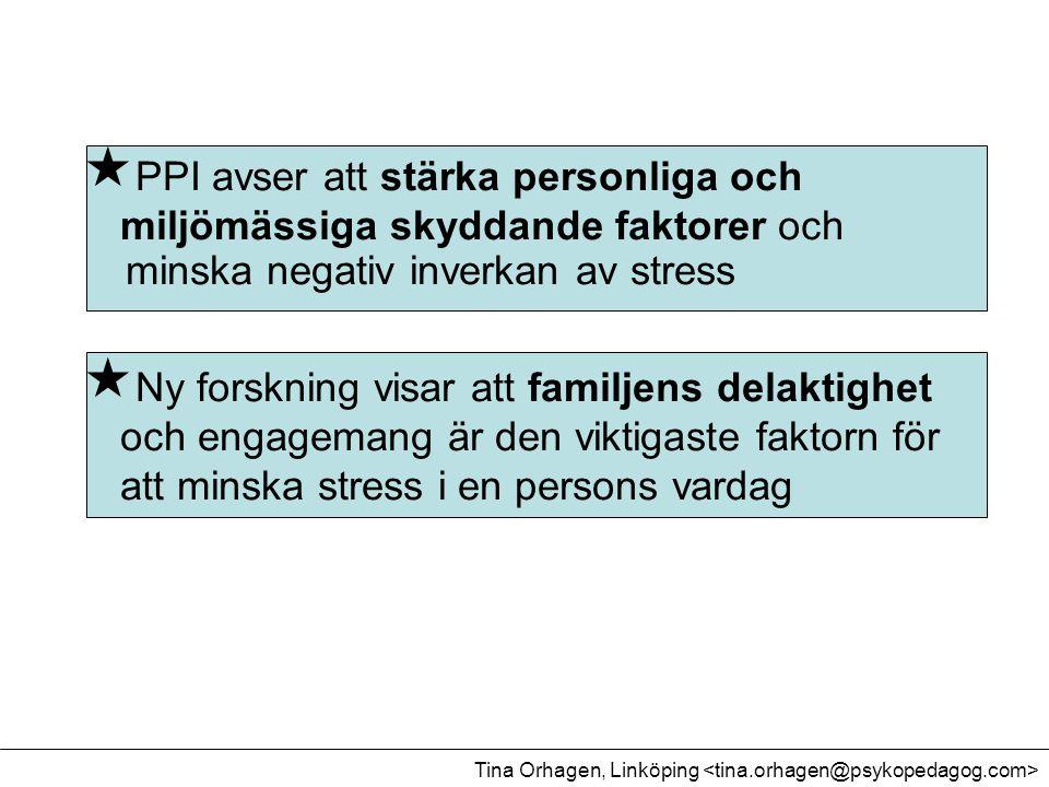 PPI avser att stärka personliga och miljömässiga skyddande faktorer och minska negativ inverkan av stress  Ny forskning visar att familjens delakti