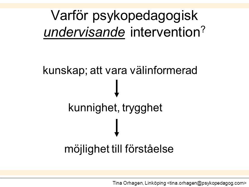Varför psykopedagogisk undervisande intervention ? kunskap; att vara välinformerad kunnighet, trygghet möjlighet till förståelse Tina Orhagen, Linköpi