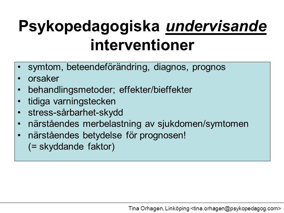 Psykopedagogiska undervisande interventioner •symtom, beteendeförändring, diagnos, prognos •orsaker •behandlingsmetoder; effekter/bieffekter •tidiga v