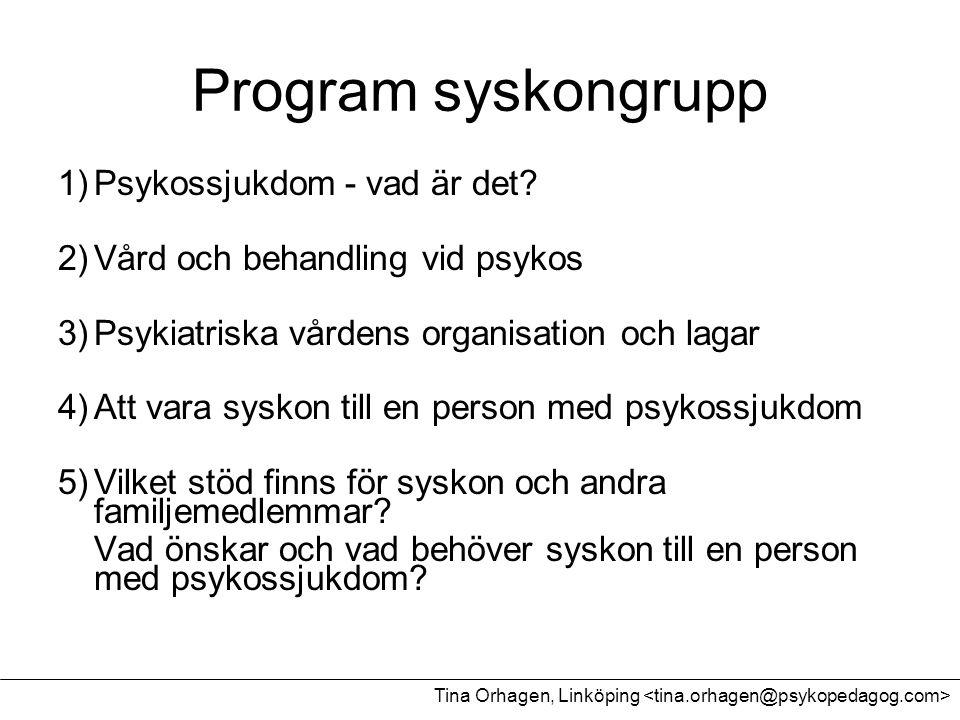 Program syskongrupp 1)Psykossjukdom - vad är det? 2)Vård och behandling vid psykos 3)Psykiatriska vårdens organisation och lagar 4)Att vara syskon til