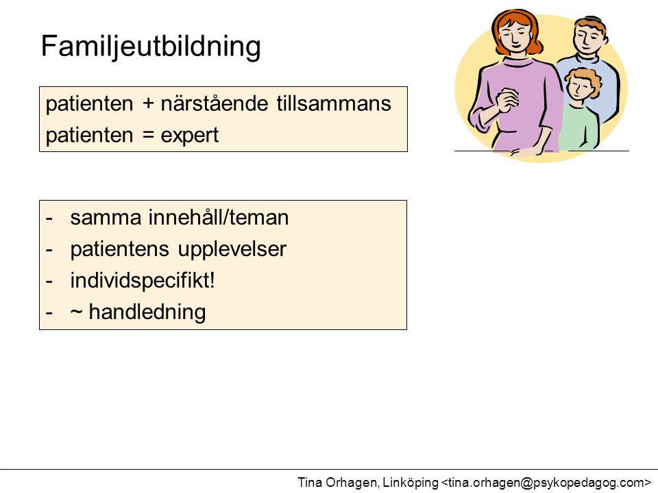 Familjeutbildning -samma innehåll/teman -patientens upplevelser -individspecifikt! -~ handledning Tina Orhagen, Linköping patienten + närstående tills