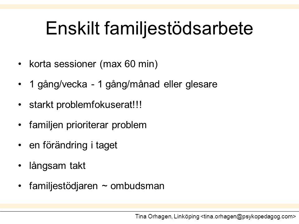 Enskilt familjestödsarbete •korta sessioner (max 60 min) •1 gång/vecka - 1 gång/månad eller glesare •starkt problemfokuserat!!! •familjen prioriterar